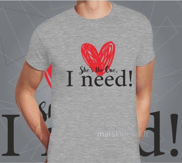 """Vyriški marškinėliai """"Only I need"""""""