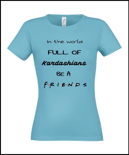 """Moteriški marškinėliai """"Friends"""", Marskineliai.lt, susikurkite savo marškinėlius"""