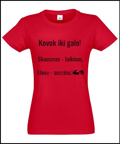 """Moteriški marškinėliai """"Kovok iki galo! """", Marskineliai.lt, susikurkite savo marškinėlius"""